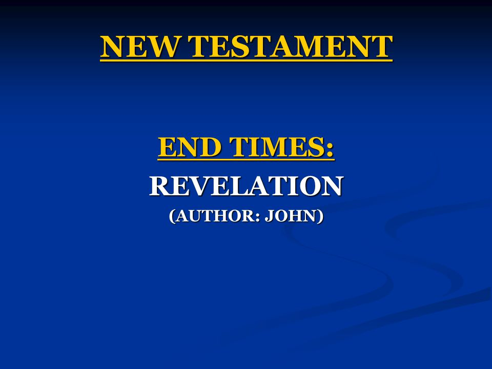 NEW TESTAMENT END TIMES: REVELATION (AUTHOR: JOHN)
