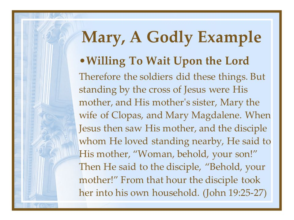 Mary, A Godly Example Willing To Wait Upon the Lord Therefore the soldiers did these things.