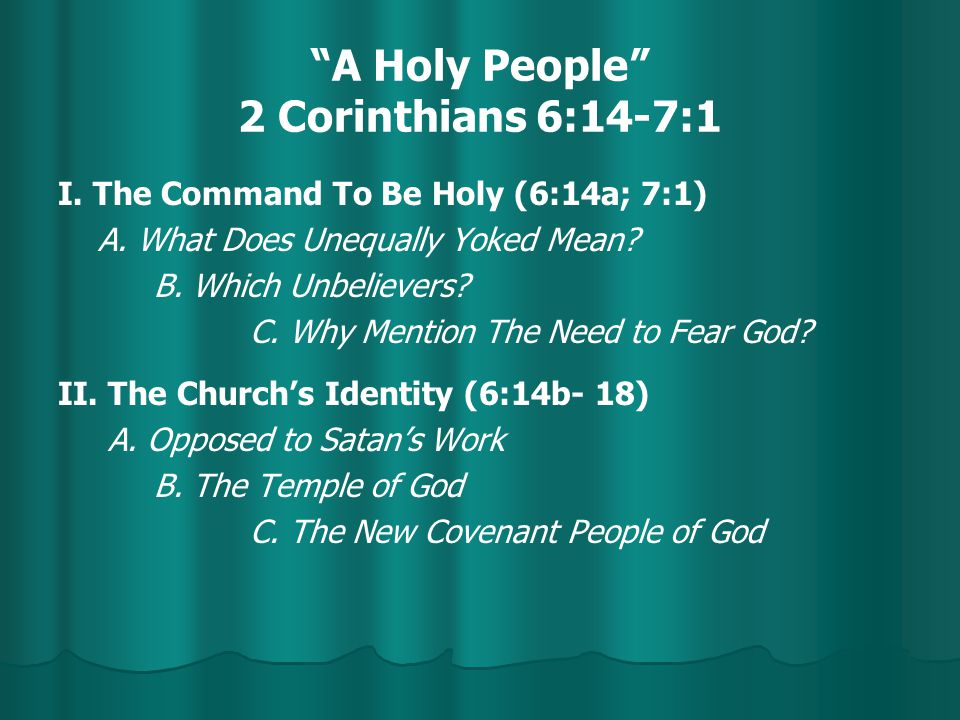 A Holy People 2 Corinthians 6:14-7:1 I. The Command To Be Holy (6:14a; 7:1) A.