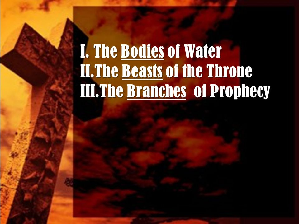 I.The Bodies of Water II.The Beasts of the Throne III.The Branches of Prophecy