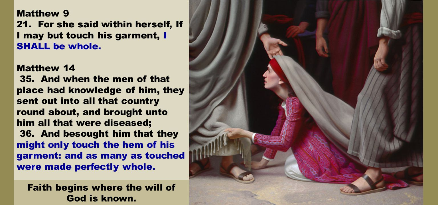 Matthew 9 21. For she said within herself, If I may but touch his garment, I SHALL be whole.