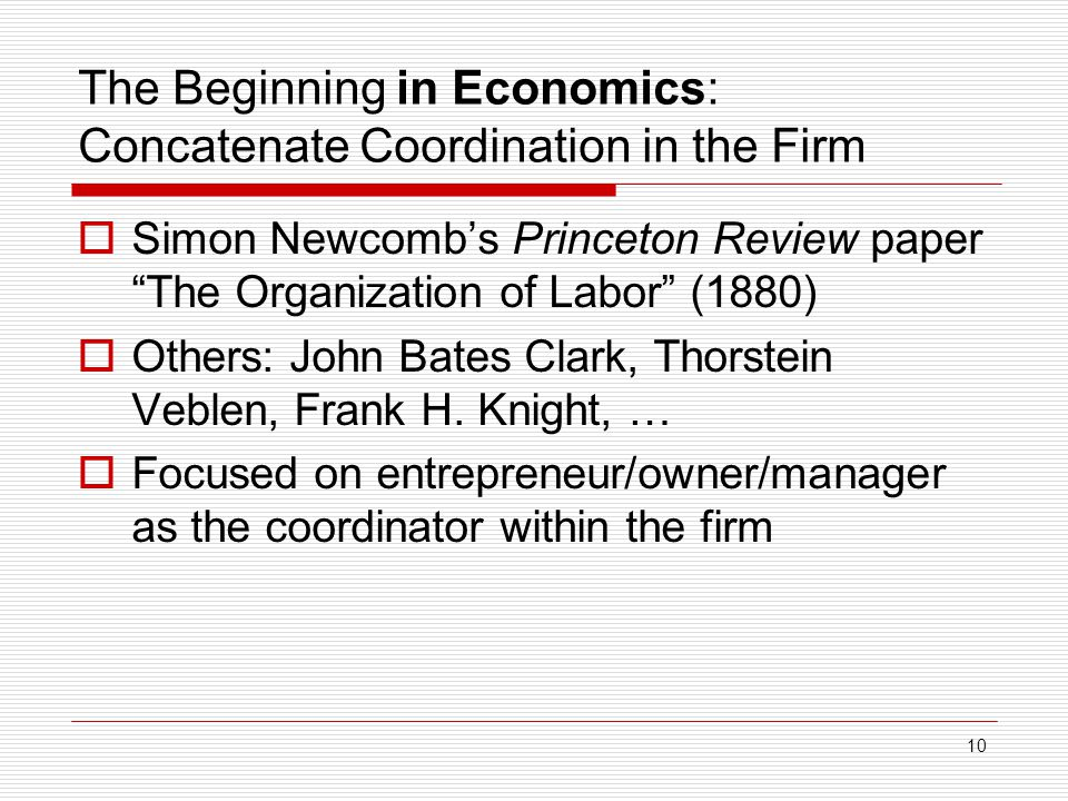 "10 The Beginning in Economics: Concatenate Coordination in the Firm  Simon Newcomb's Princeton Review paper ""The Organization of Labor"" (1880)  Othe"