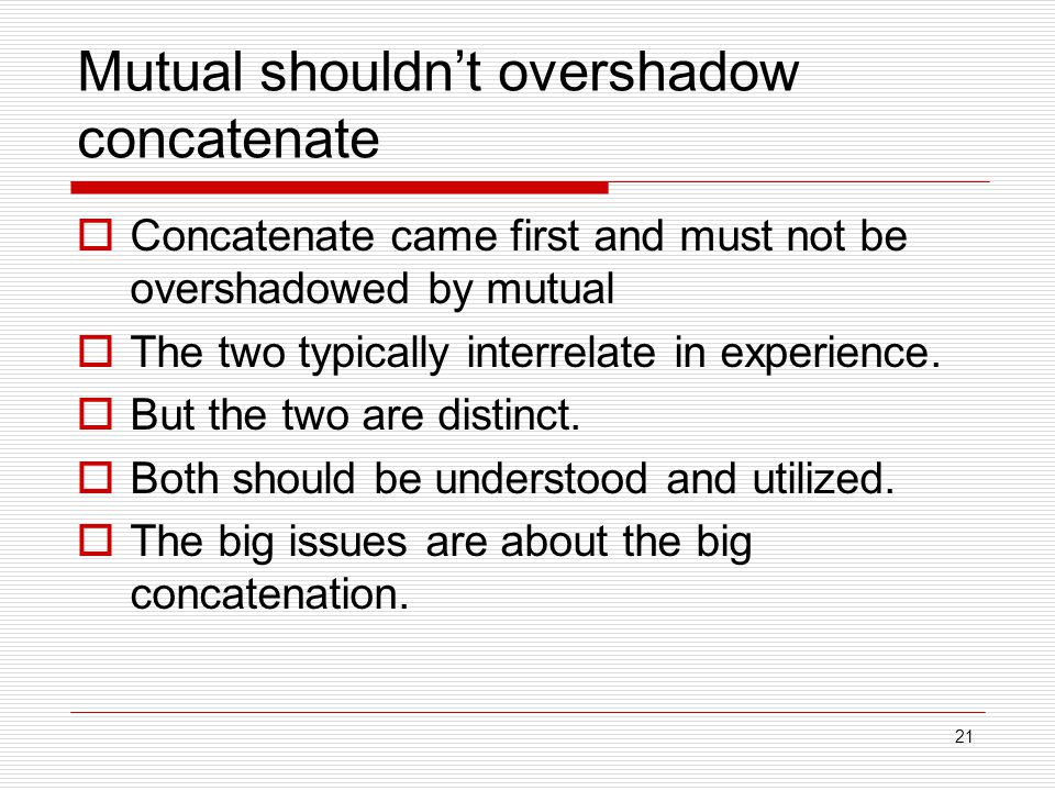 21 Mutual shouldn't overshadow concatenate  Concatenate came first and must not be overshadowed by mutual  The two typically interrelate in experien