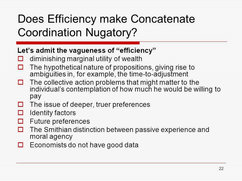 "22 Does Efficiency make Concatenate Coordination Nugatory? Let's admit the vagueness of ""efficiency""  diminishing marginal utility of wealth  The hy"