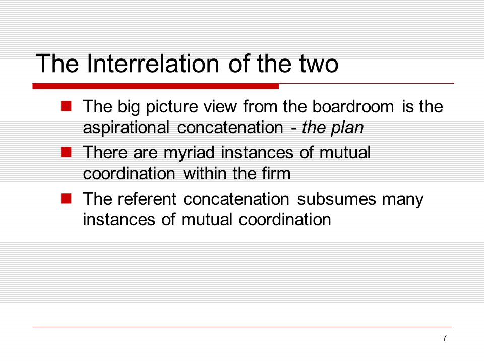 7 The Interrelation of the two The big picture view from the boardroom is the aspirational concatenation - the plan There are myriad instances of mutu