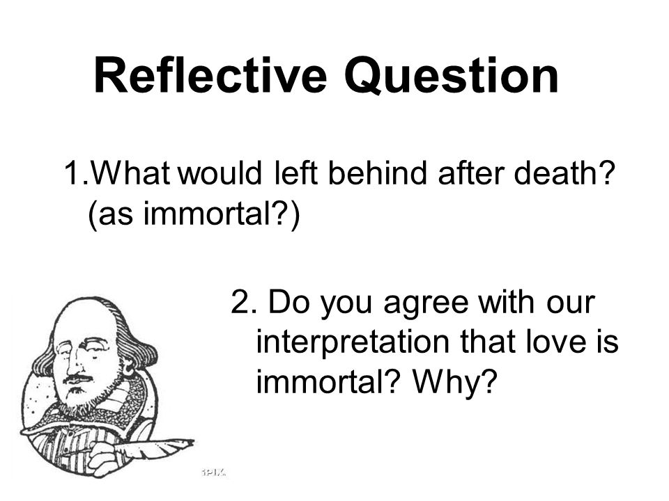 Reflective Question 1.What would left behind after death.