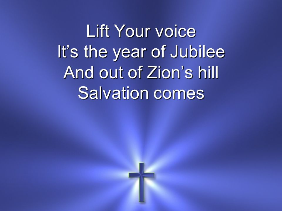 Lift Your voice It's the year of Jubilee And out of Zion's hill Salvation comes