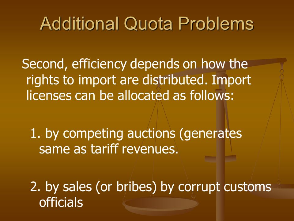 Additional Quota Problems Second, efficiency depends on how the rights to import are distributed.
