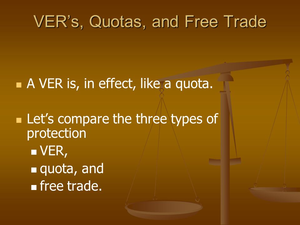 VER's, Quotas, and Free Trade A VER is, in effect, like a quota.