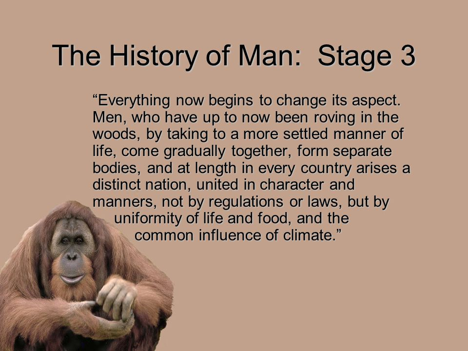 "The History of Man: Stage 3 ""Everything now begins to change its aspect. Men, who have up to now been roving in the woods, by taking to a more settled"