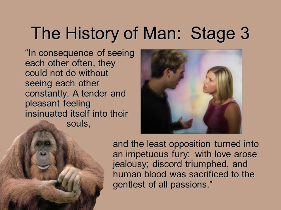 "The History of Man: Stage 3 ""In consequence of seeing each other often, they could not do without seeing each other constantly. A tender and pleasant"