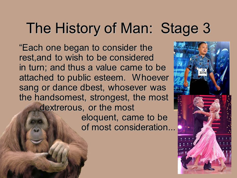 "The History of Man: Stage 3 ""Each one began to consider the rest,and to wish to be considered in turn; and thus a value came to be attached to public"