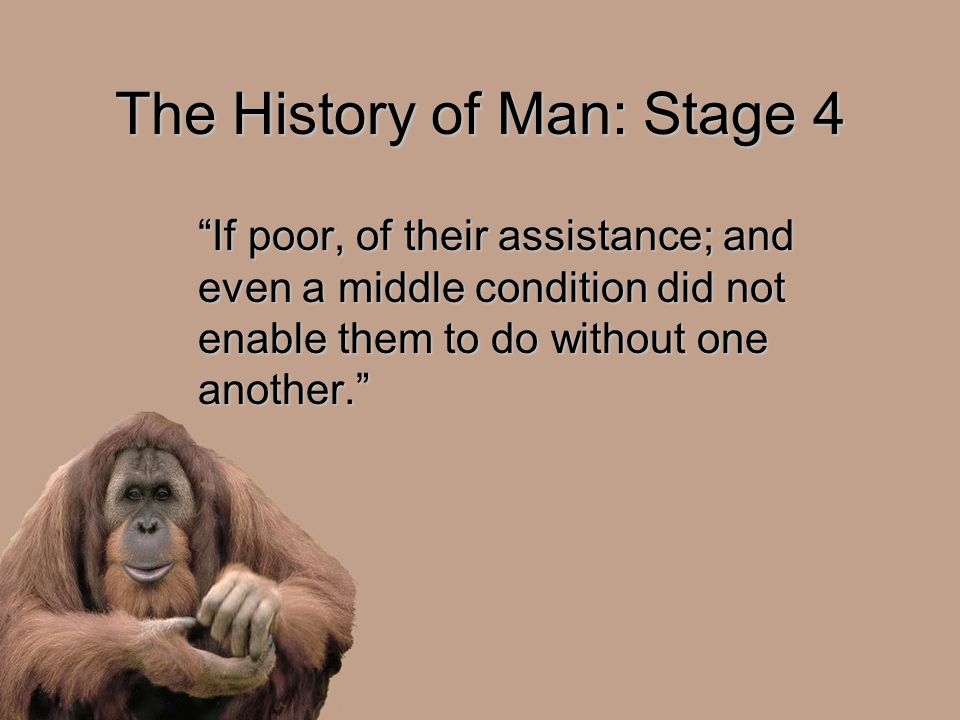 "The History of Man: Stage 4 ""If poor, of their assistance; and even a middle condition did not enable them to do without one another."""