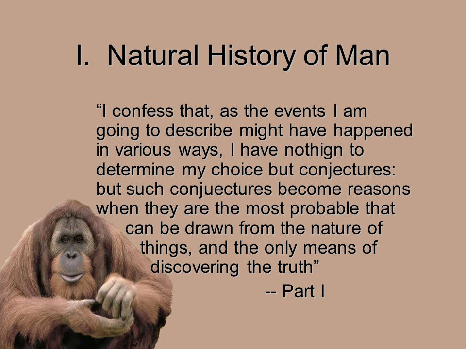 "I. Natural History of Man ""I confess that, as the events I am going to describe might have happened in various ways, I have nothign to determine my ch"