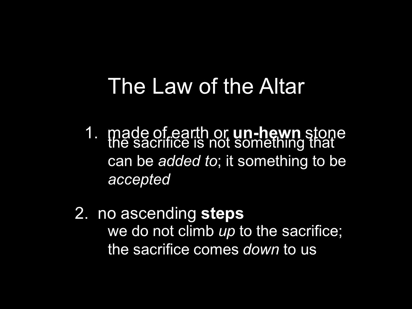 1.made of earth or un-hewn stone The Law of the Altar 2.