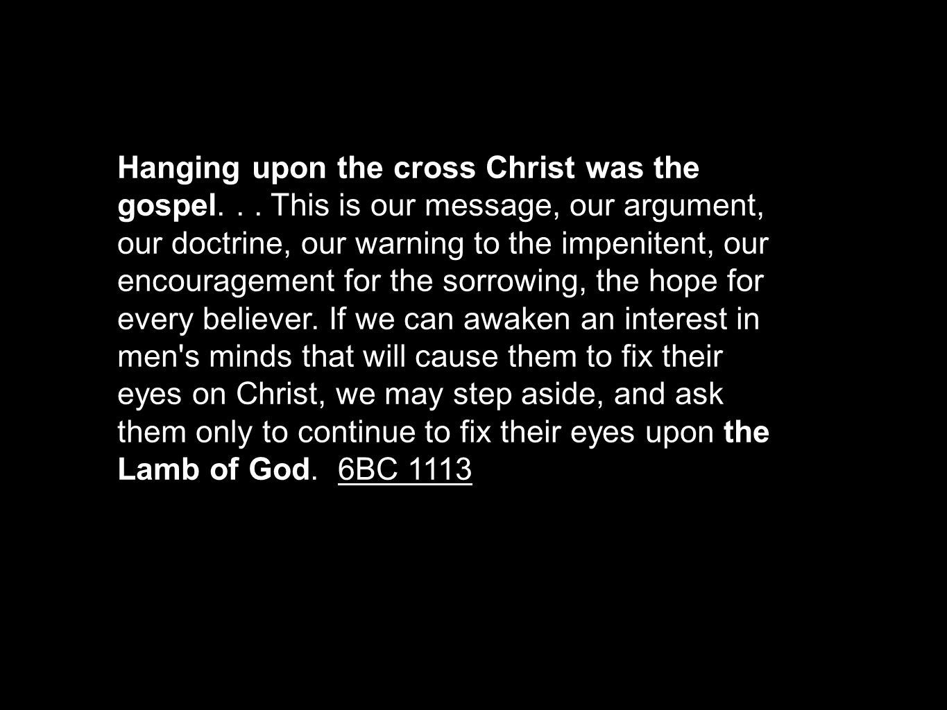 Hanging upon the cross Christ was the gospel...