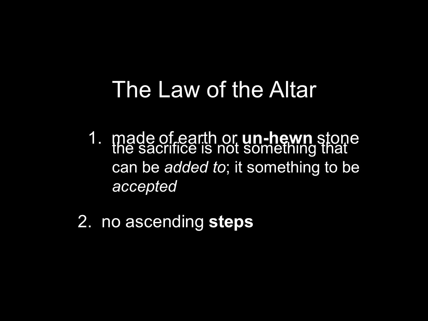1. made of earth or un-hewn stone The Law of the Altar 2.