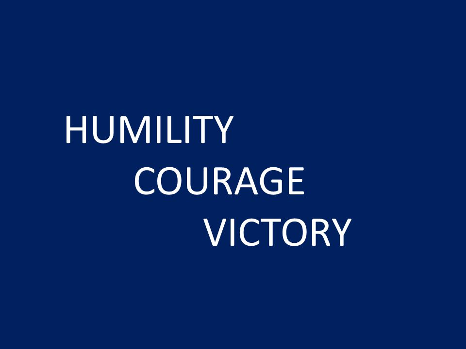 HUMILITY COURAGE VICTORY