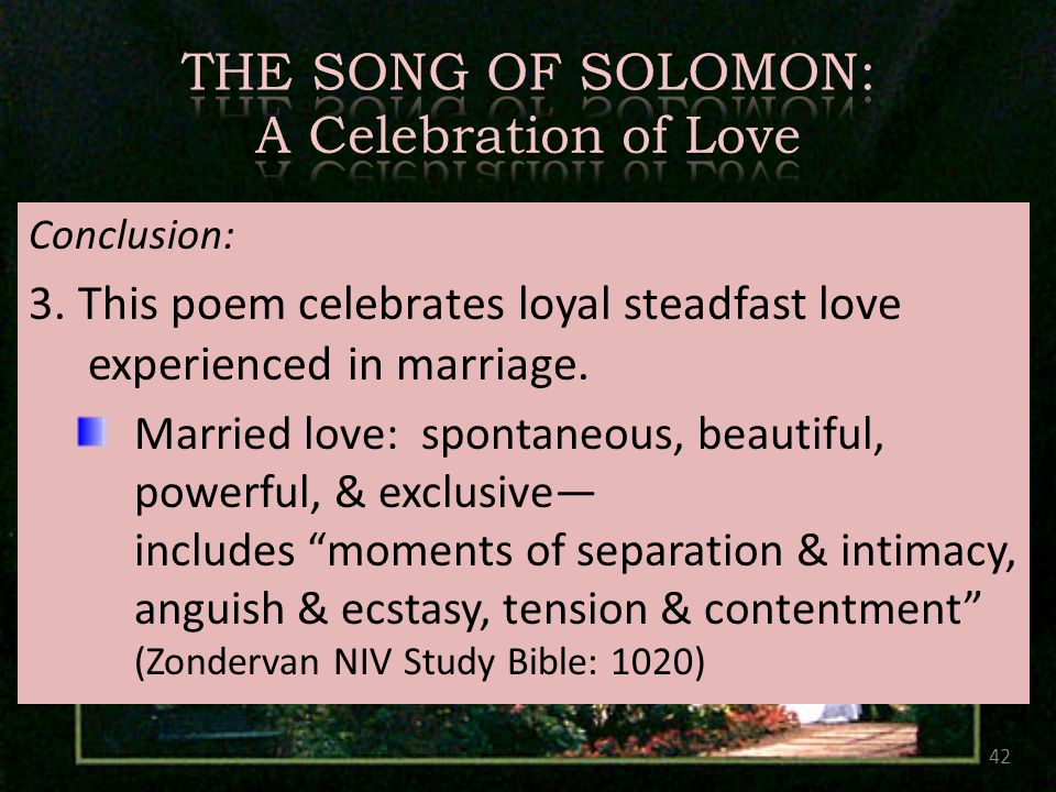 Conclusion: 3. This poem celebrates loyal steadfast love experienced in marriage.