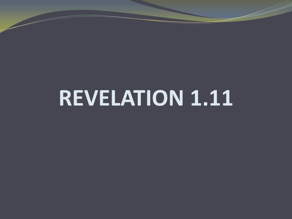 REVELATION 1.11