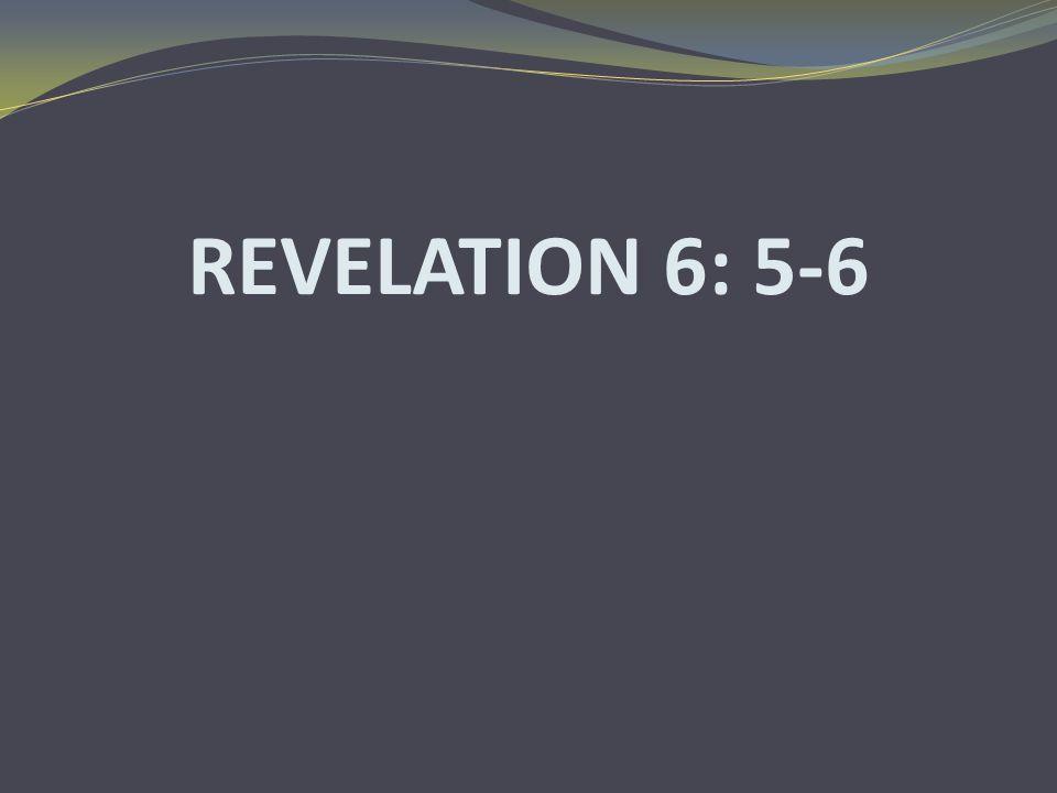 REVELATION 6: 5-6