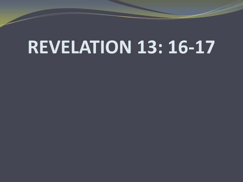 REVELATION 13: 16-17