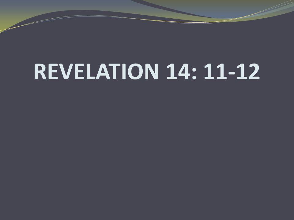 REVELATION 14: 11-12