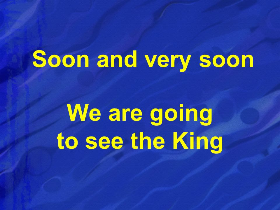 Hallelujah, hallelujah We re going to see the King