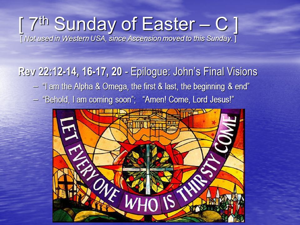 [ 7 th Sunday of Easter – C ] [ Not used in Western USA, since Ascension moved to this Sunday.