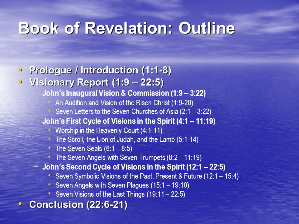 Book of Revelation: Outline Prologue / Introduction (1:1-8) Prologue / Introduction (1:1-8) Visionary Report (1:9 – 22:5) Visionary Report (1:9 – 22:5