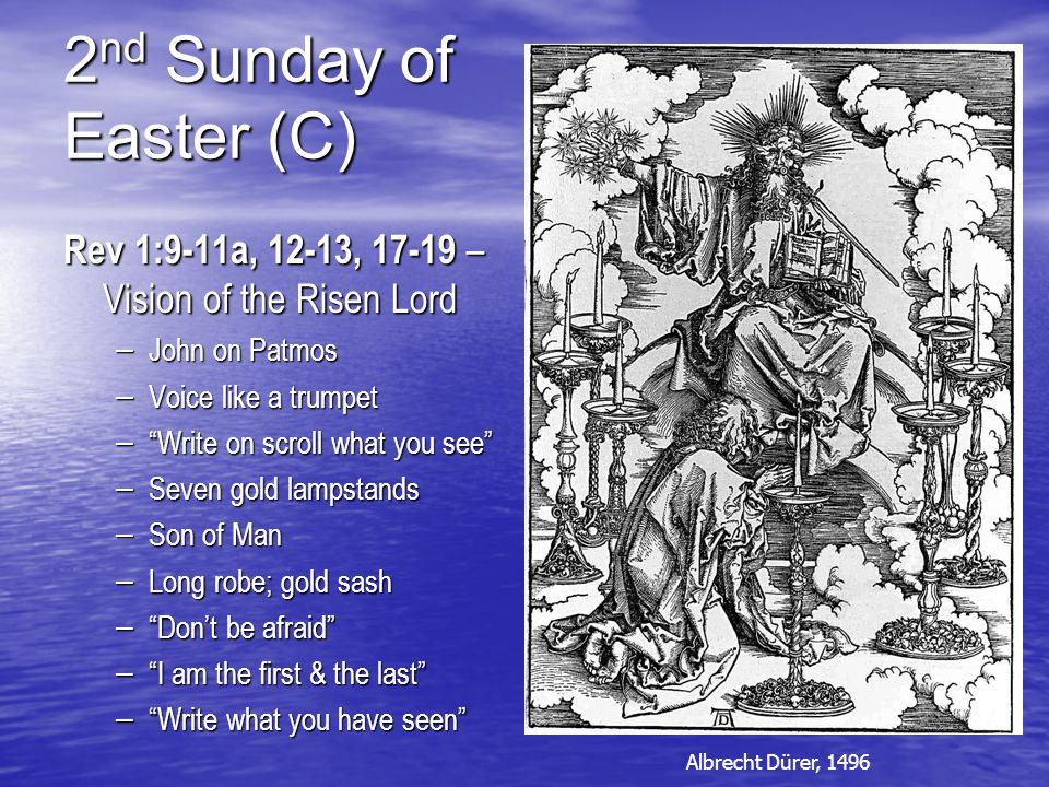 """2 nd Sunday of Easter (C) Rev 1:9-11a, 12-13, 17-19 – Vision of the Risen Lord – John on Patmos – Voice like a trumpet – """"Write on scroll what you see"""