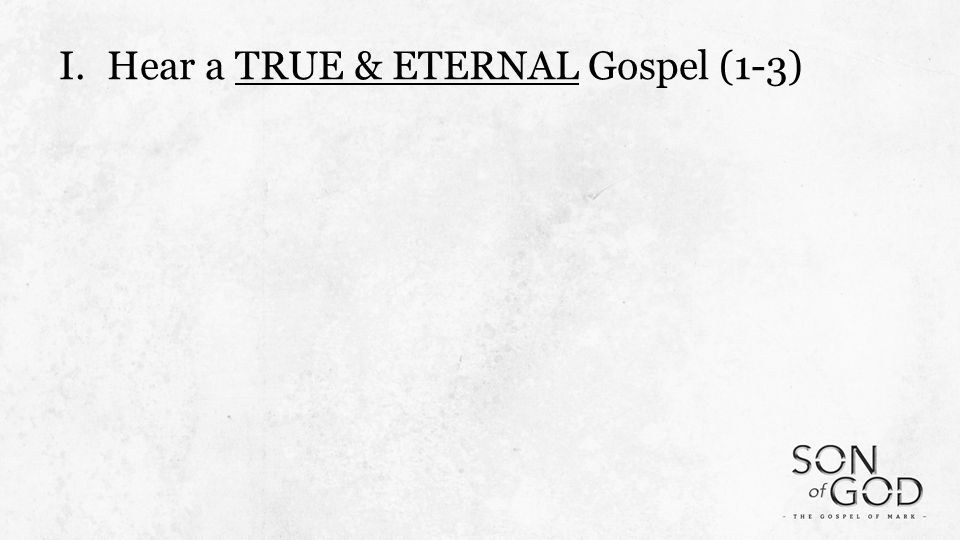I.Hear a TRUE & ETERNAL Gospel (1-3)