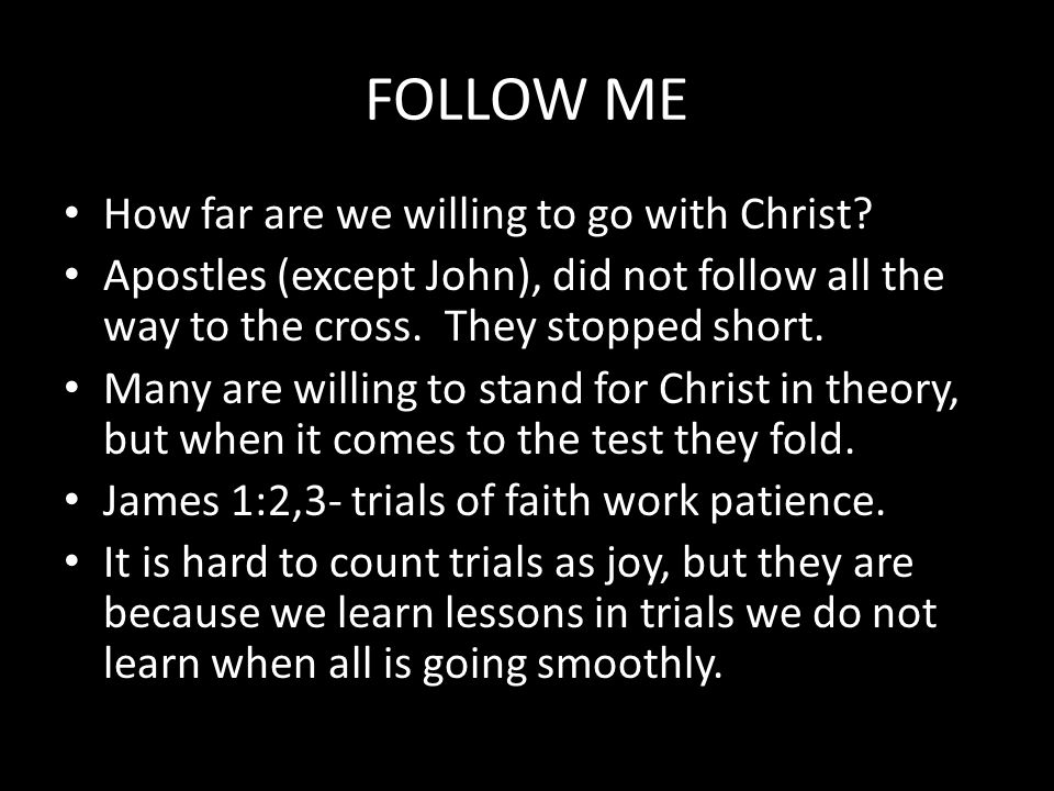 FOLLOW ME How far are we willing to go with Christ.