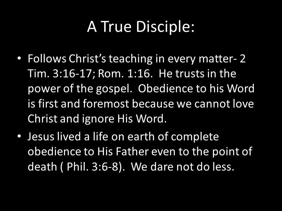 A True Disciple: Follows Christ's teaching in every matter- 2 Tim.