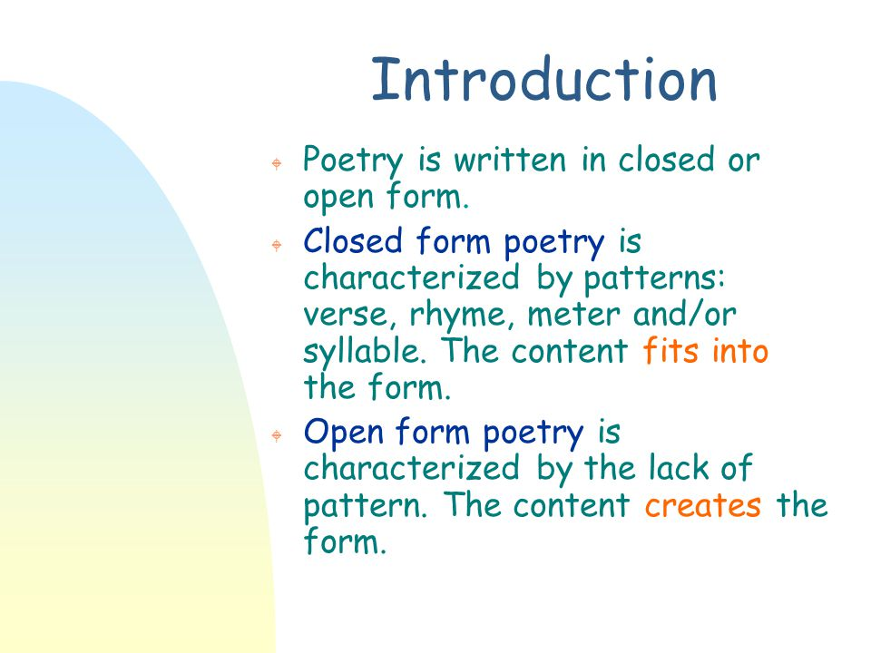 Introduction W Poetry is written in closed or open form. W Closed form poetry is characterized by patterns: verse, rhyme, meter and/or syllable. The c