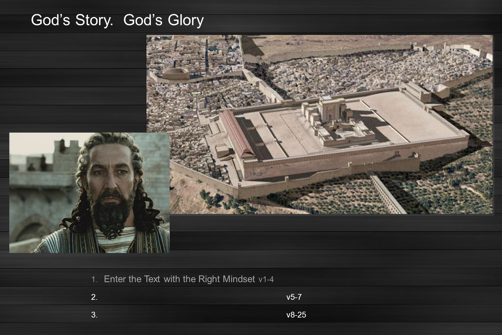 God's Story. God's Glory 1. Enter the Text with the Right Mindset v1-4 2.