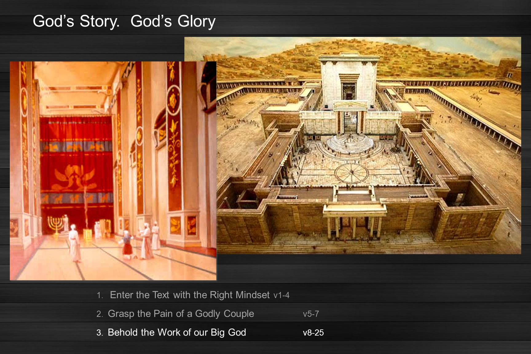 God's Story. God's Glory 1. Enter the Text with the Right Mindset v1-4 2. Grasp the Pain of a Godly Couple v5-7 3. Behold the Work of our Big God v8-2