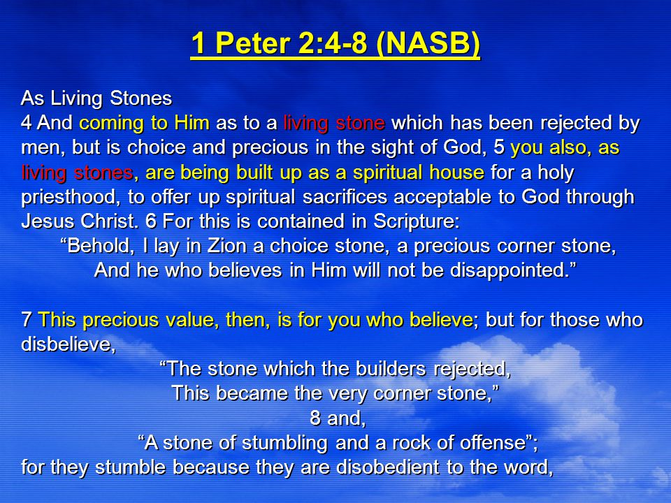 Amazing Grace (Sample Worship Song Layout) 1 Peter 2:4-8 (NASB) As Living Stones 4 And coming to Him as to a living stone which has been rejected by men, but is choice and precious in the sight of God, 5 you also, as living stones, are being built up as a spiritual house for a holy priesthood, to offer up spiritual sacrifices acceptable to God through Jesus Christ.