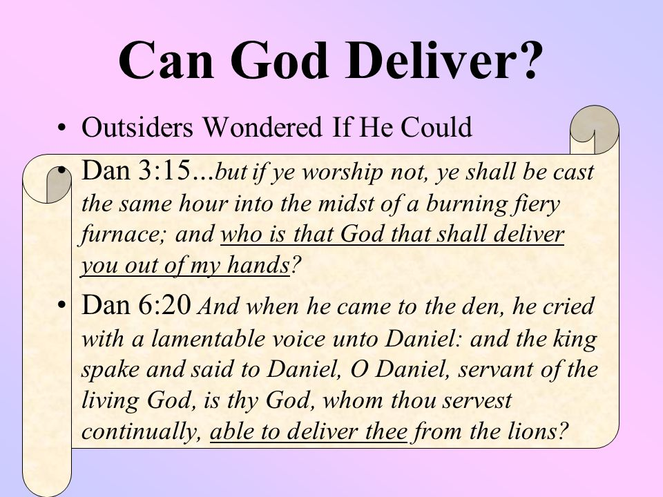 Can God Deliver. Outsiders Wondered If He Could Dan 3:15...