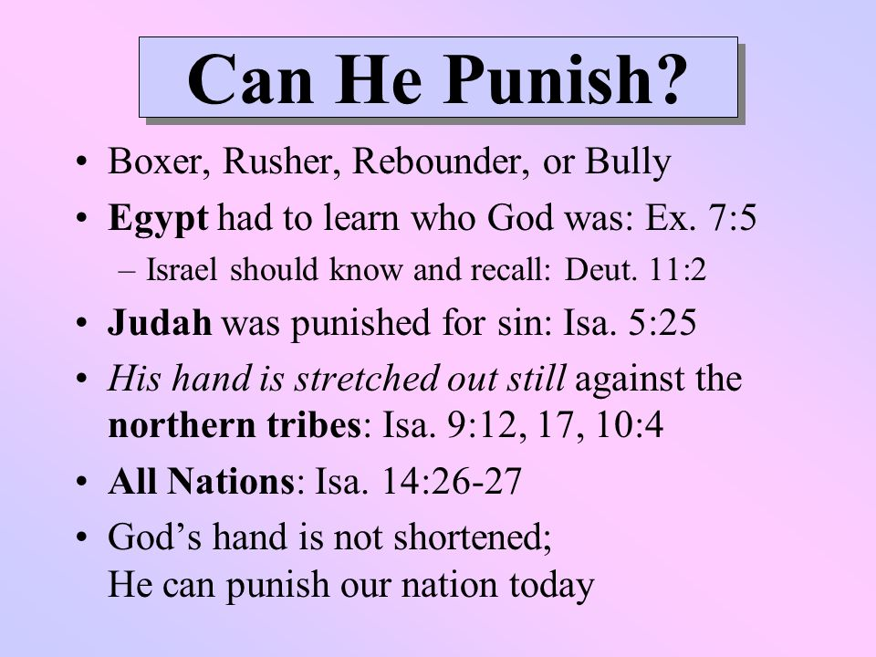 Can He Punish. Boxer, Rusher, Rebounder, or Bully Egypt had to learn who God was: Ex.