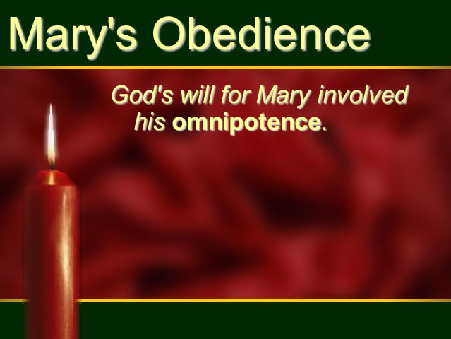 Mary's Obedience God's will for Mary involved his omnipotence.