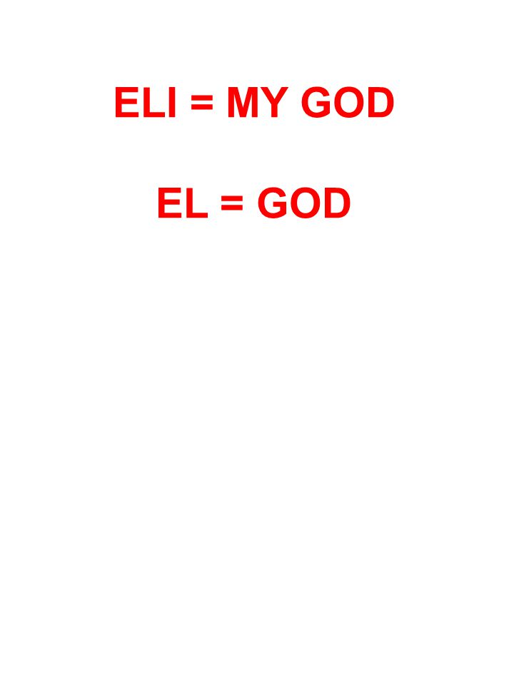 ELI = MY GOD EL = GOD