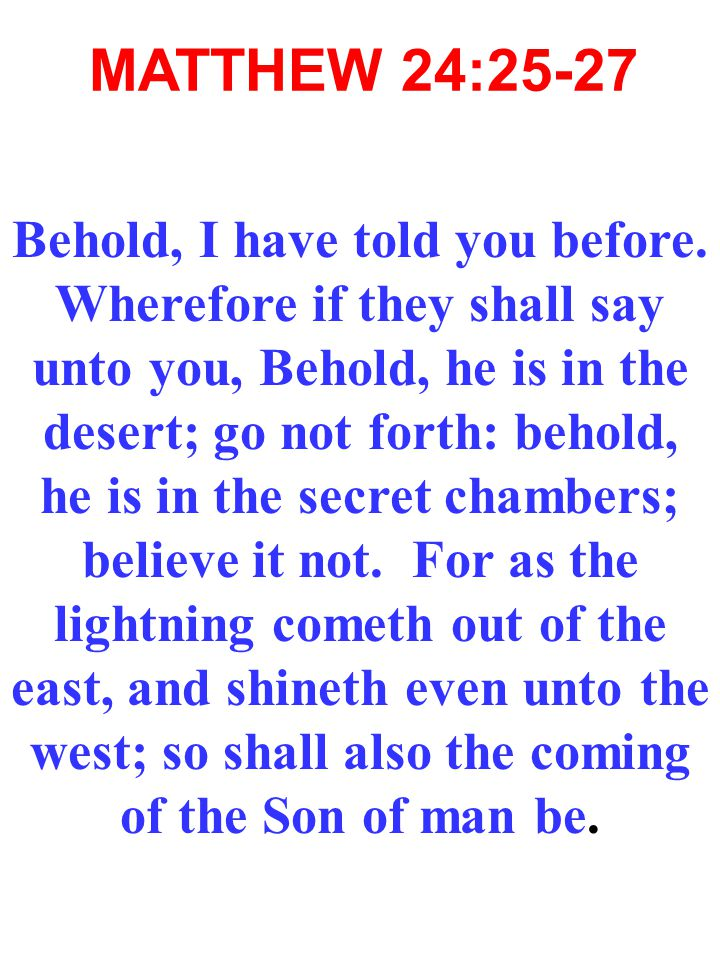 MATTHEW 24:25-27 Behold, I have told you before.