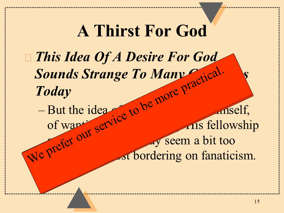 A Thirst For God u This Idea Of A Desire For God Sounds Strange To Many Christians Today –But the idea of longing for God himself, of wanting to deepl