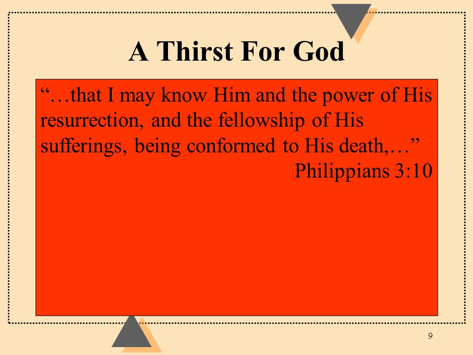 "A Thirst For God 9 ""…that I may know Him and the power of His resurrection, and the fellowship of His sufferings, being conformed to His death,…"" Phil"