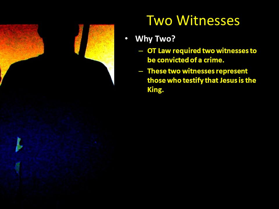 Two Witnesses Why Two. – OT Law required two witnesses to be convicted of a crime.