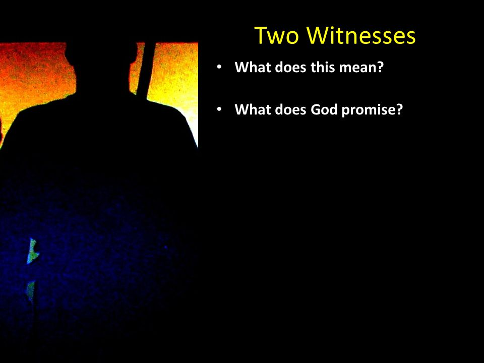 Two Witnesses What does this mean? What does God promise?