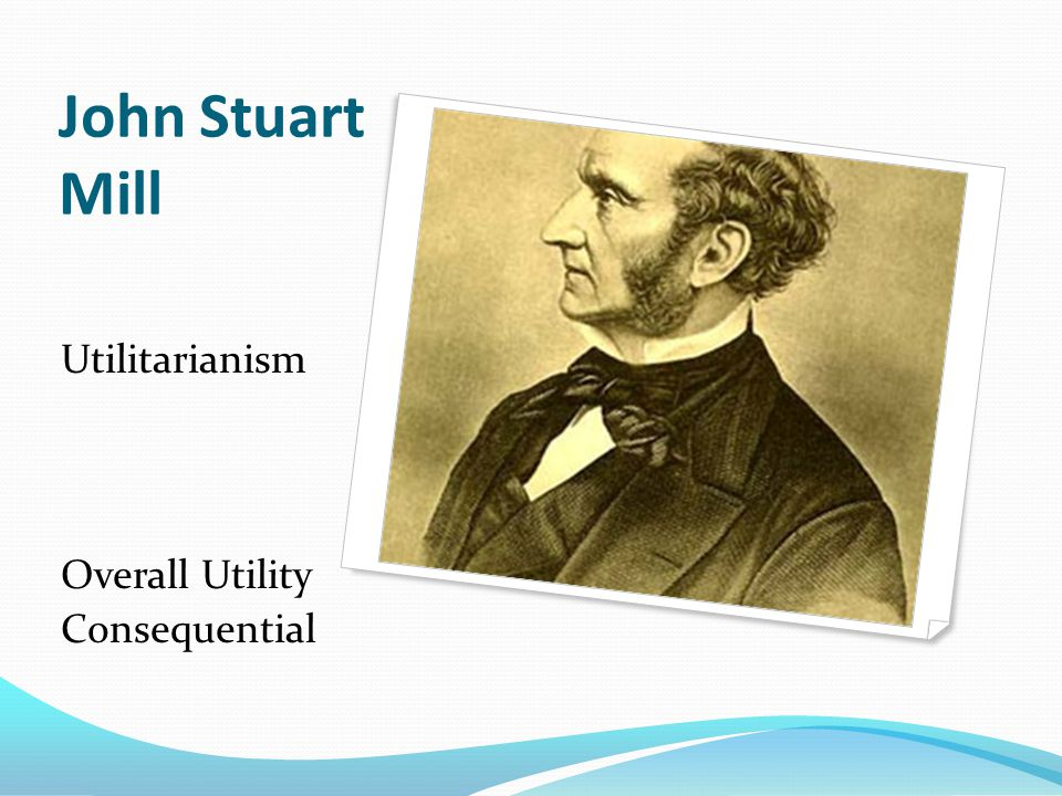 John Stuart Mill Utilitarianism Overall Utility Consequential