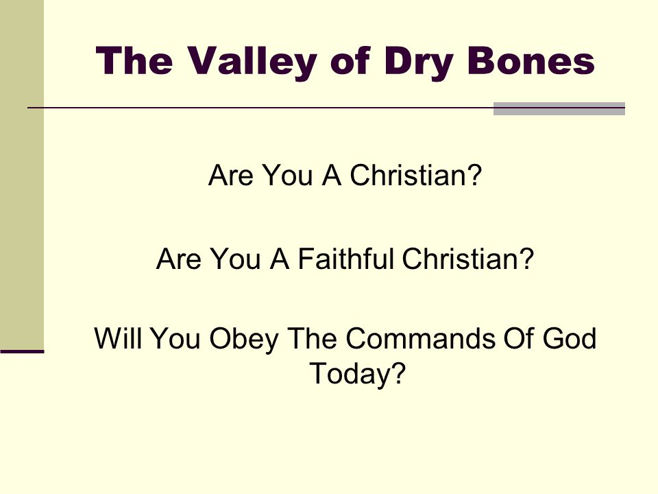 The Valley of Dry Bones Are You A Christian. Are You A Faithful Christian.