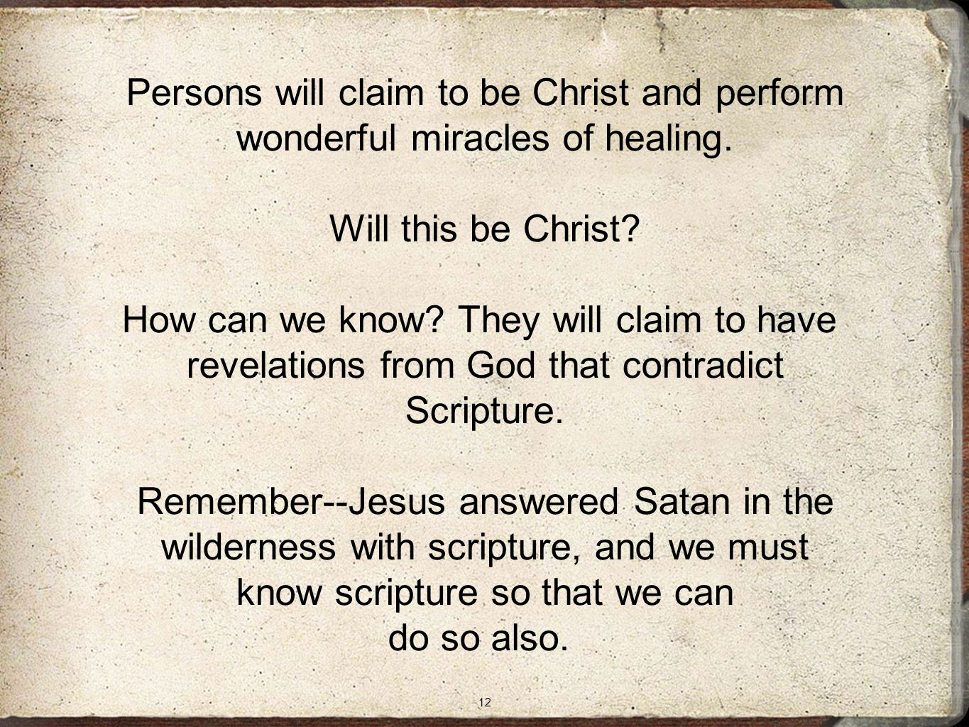 12 Persons will claim to be Christ and perform wonderful miracles of healing.